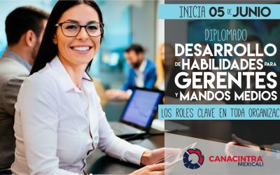 """Inscríbete al Diplomado: """"Desarrollo de Habilidades para Gerentes y Mandos Medios"""" de CANACINTRA MEXICALI."""